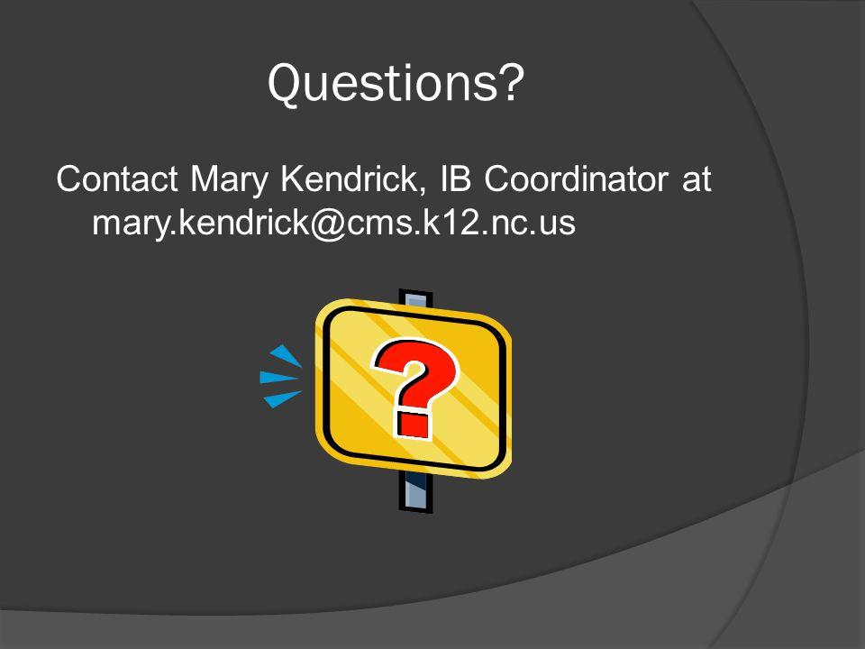 Questions? Contact Mary Kendrick, IB Coordinator at mary.kendrick@cms.k12.nc.us