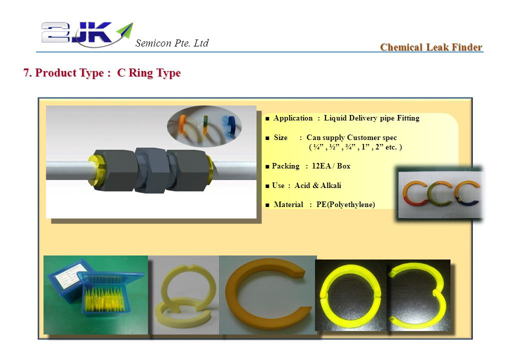"""7. Product Type : C Ring Type Chemical Leak Finder ■ Application : Liquid Delivery pipe Fitting ■ Size : Can supply Customer spec ( ¼"""", ½"""", ¾"""", 1"""", 2"""""""