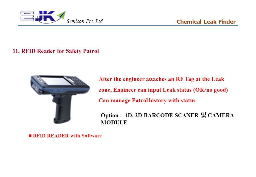 11. RFID Reader for Safety Patrol 11 Chemical Leak Finder ■ RFID READER with Software Option : 1D, 2D BARCODE SCANER 및 CAMERA MODULE After the enginee