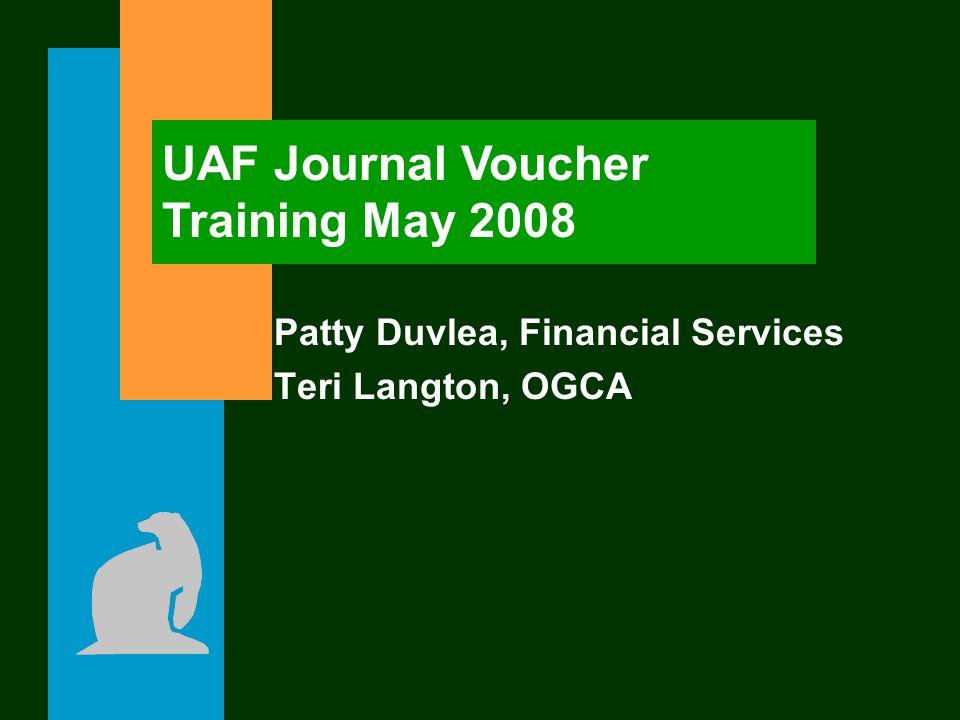 Patty Duvlea, Financial Services Teri Langton, OGCA UAF Journal Voucher Training May 2008