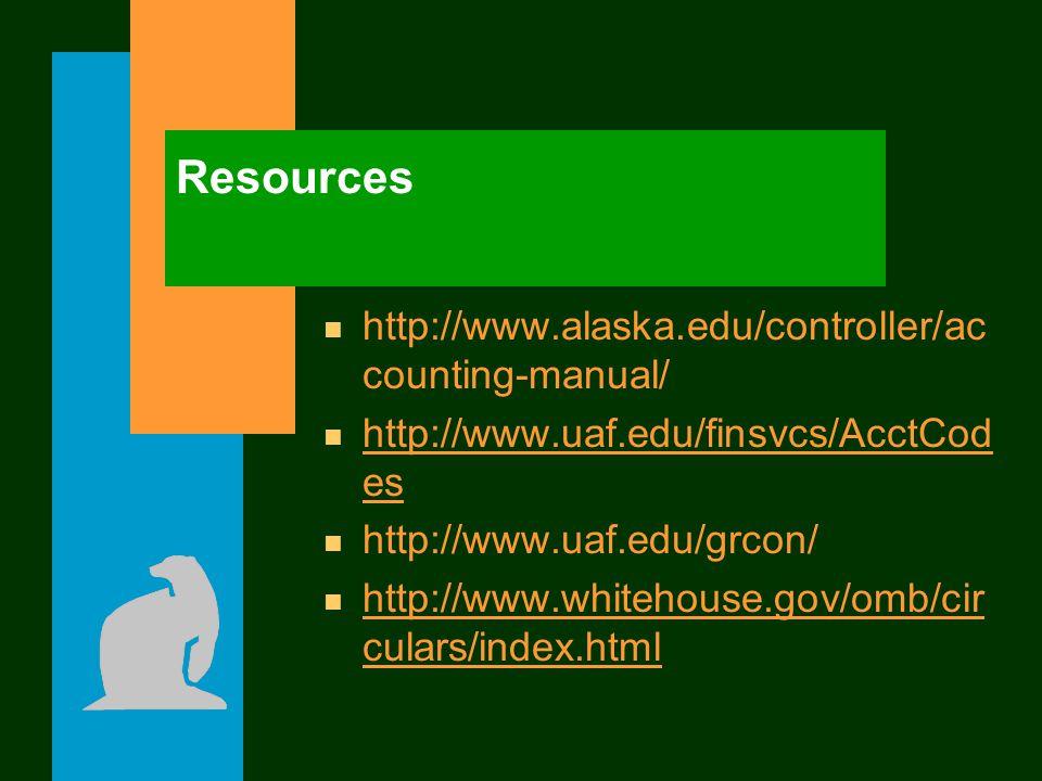 Resources n http://www.alaska.edu/controller/ac counting-manual/ n http://www.uaf.edu/finsvcs/AcctCod es http://www.uaf.edu/finsvcs/AcctCod es n http: