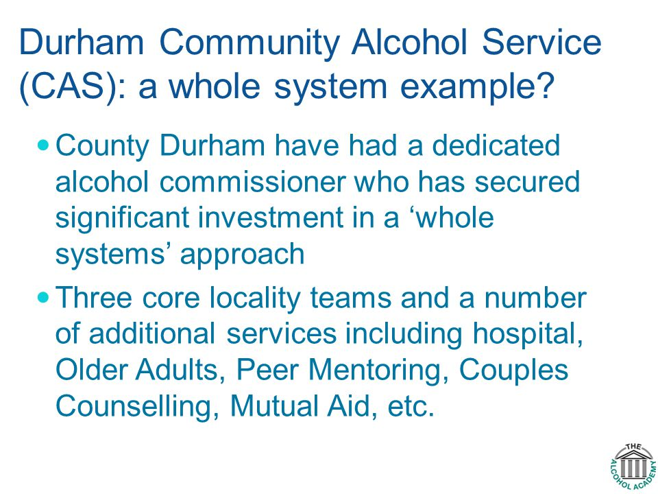 Durham Community Alcohol Service (CAS): a whole system example.