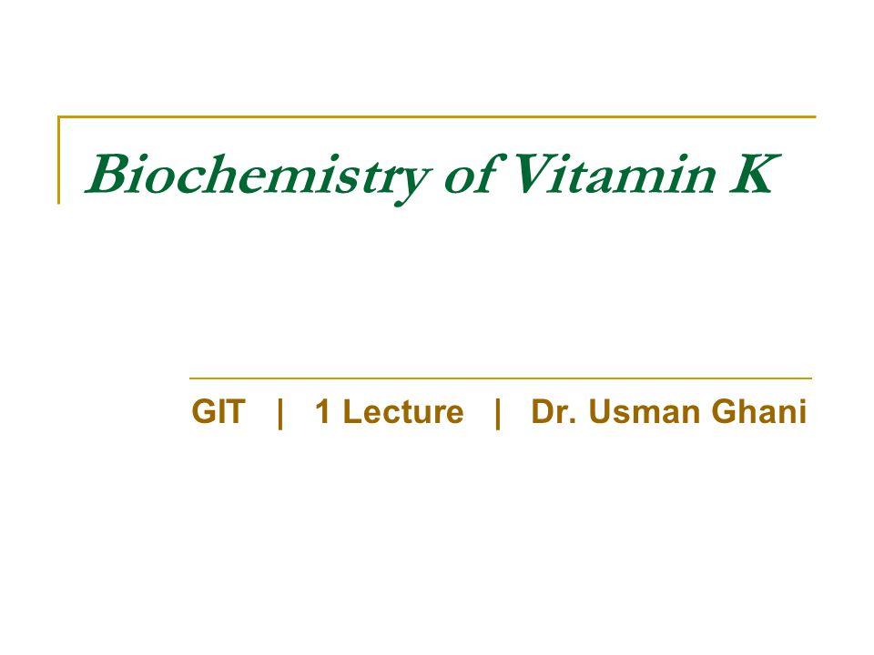 Biochemistry of Vitamin K GIT | 1 Lecture | Dr. Usman Ghani