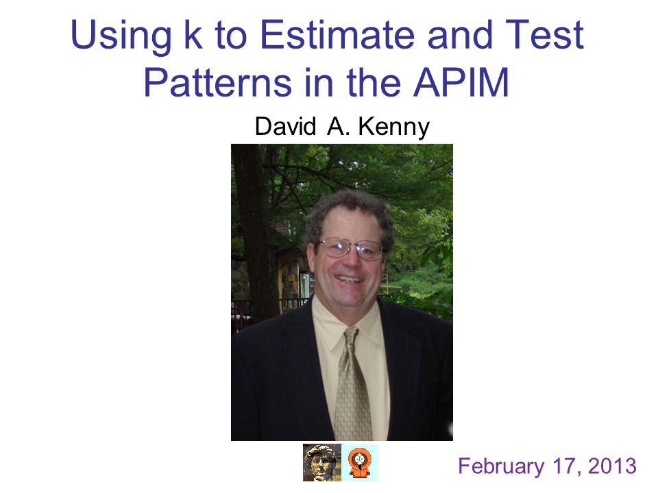 Using k to Estimate and Test Patterns in the APIM David A. Kenny February 17, 2013