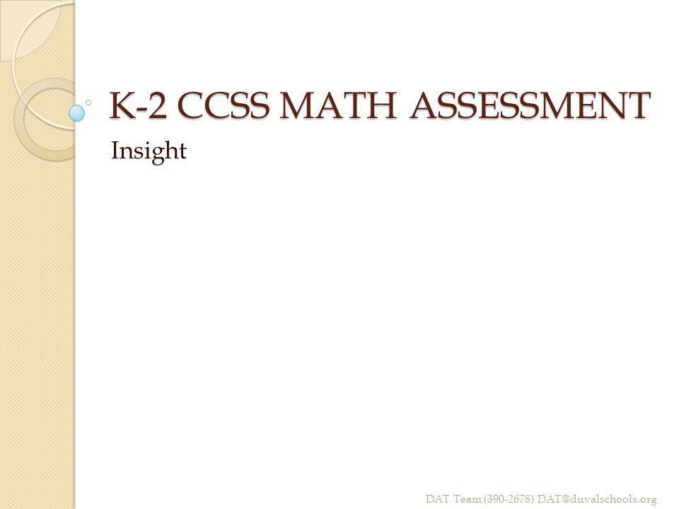 K-2 CCSS MATH ASSESSMENT Insight DAT Team (390-2678) DAT@duvalschools.org