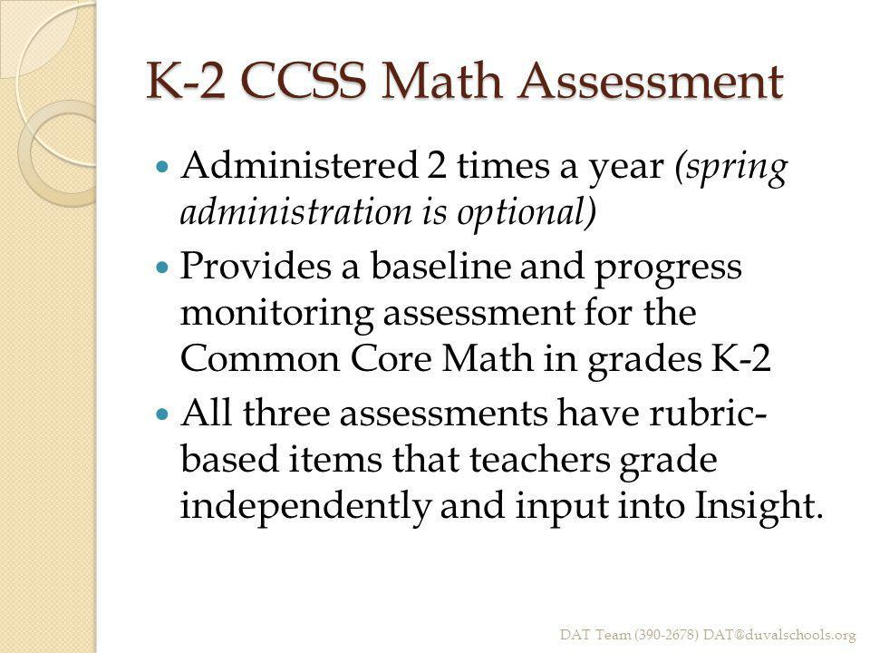 K-2 CCSS Math Assessment Administered 2 times a year (spring administration is optional) Provides a baseline and progress monitoring assessment for th