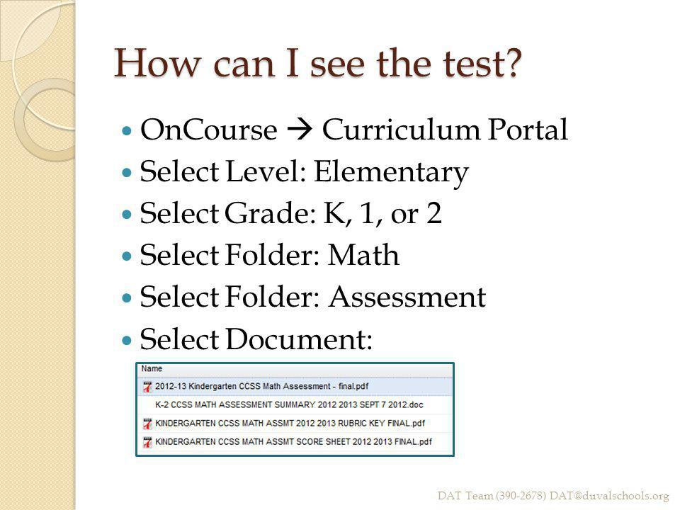 How can I see the test? OnCourse  Curriculum Portal Select Level: Elementary Select Grade: K, 1, or 2 Select Folder: Math Select Folder: Assessment S