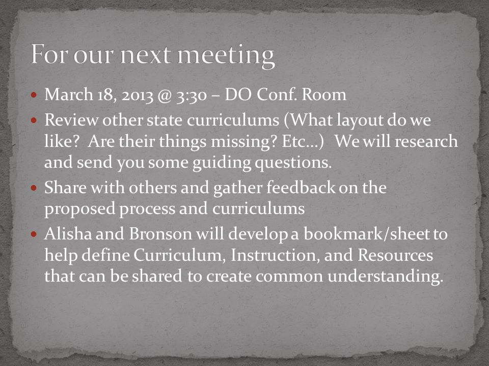 March 18, 2013 @ 3:30 – DO Conf. Room Review other state curriculums (What layout do we like.