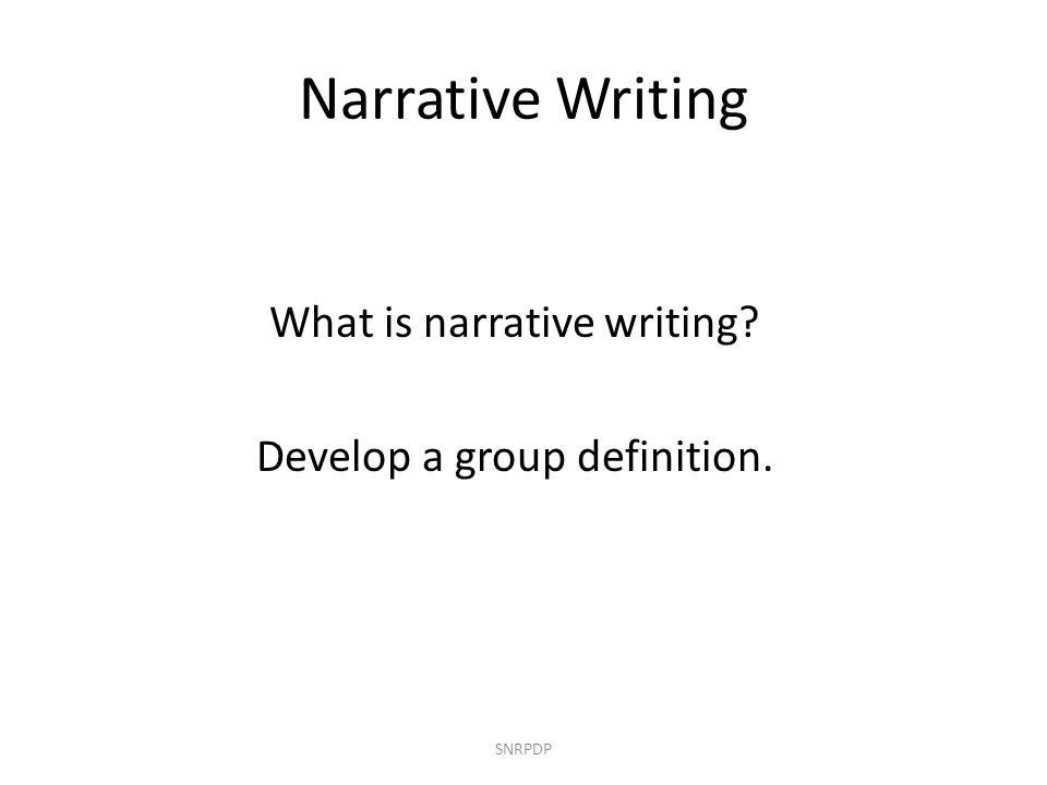 Narrative Writing SNRPDP What is narrative writing.