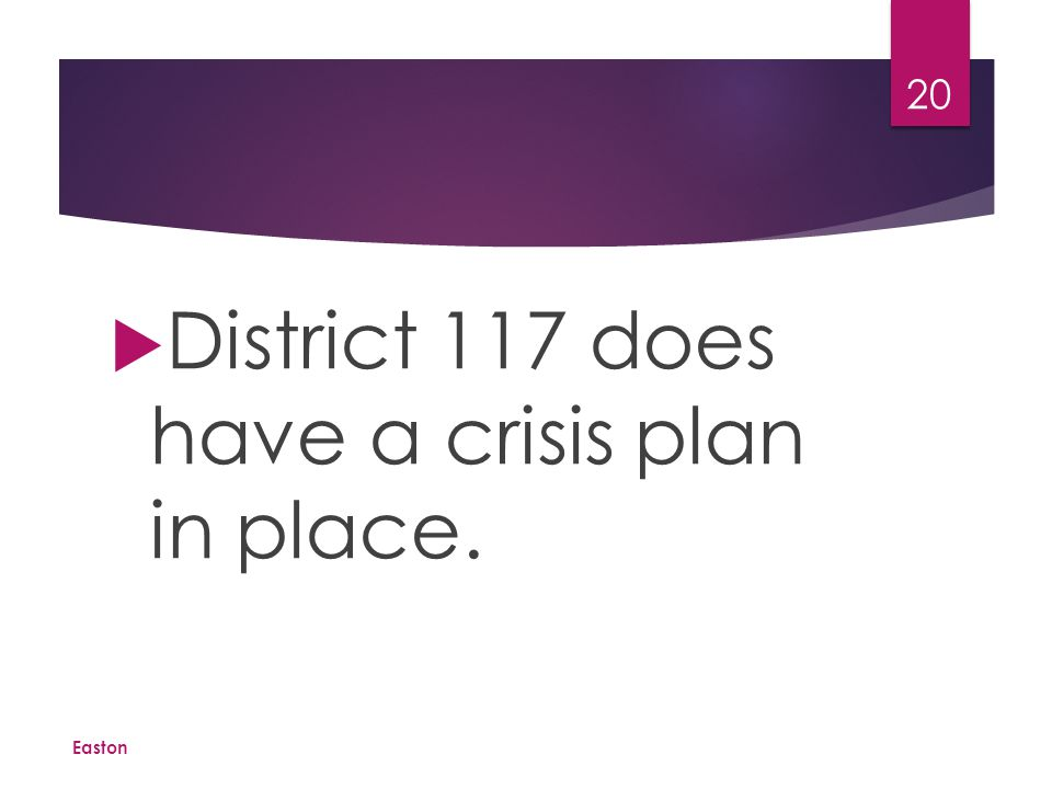  District 117 does have a crisis plan in place. Easton 20