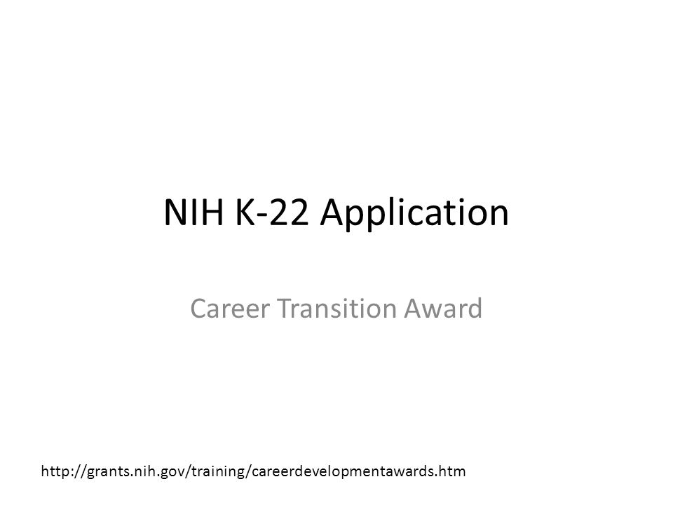 NIH K-22 Application Career Transition Award http://grants.nih.gov/training/careerdevelopmentawards.htm