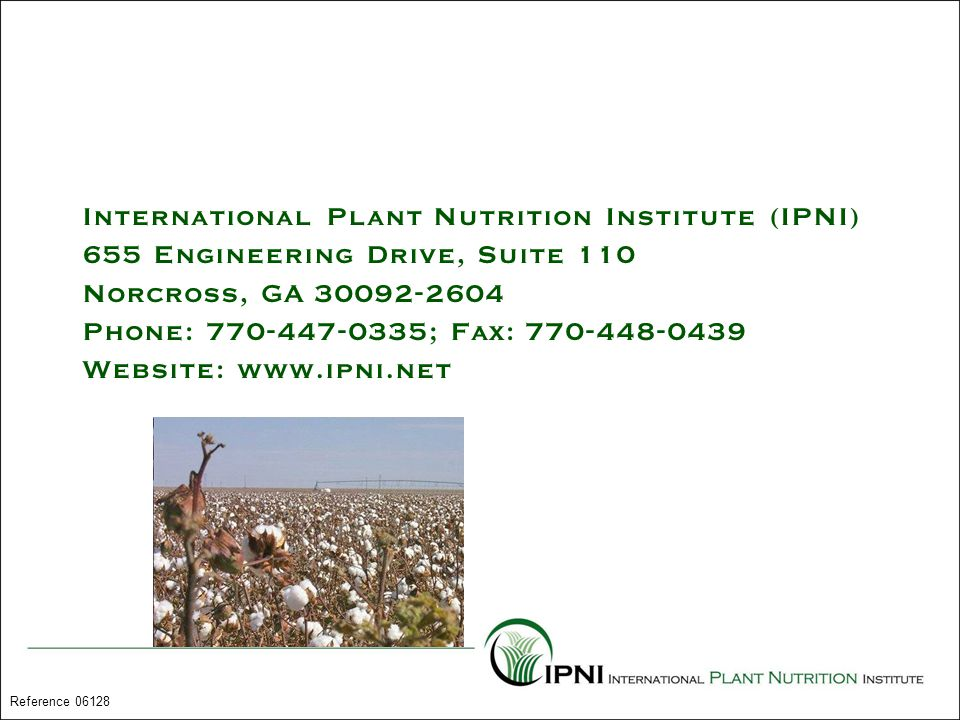 International Plant Nutrition Institute (IPNI) 655 Engineering Drive, Suite 110 Norcross, GA 30092-2604 Phone: 770-447-0335; Fax: 770-448-0439 Website: www.ipni.net Reference 06128