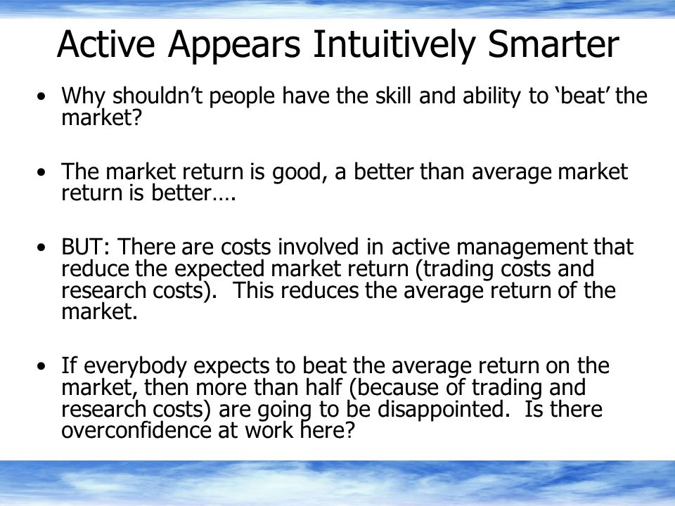 Active Appears Intuitively Smarter Why shouldn't people have the skill and ability to 'beat' the market.
