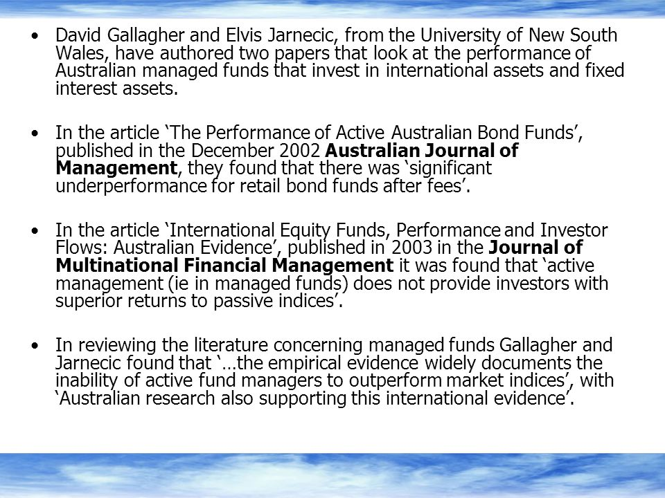 David Gallagher and Elvis Jarnecic, from the University of New South Wales, have authored two papers that look at the performance of Australian managed funds that invest in international assets and fixed interest assets.