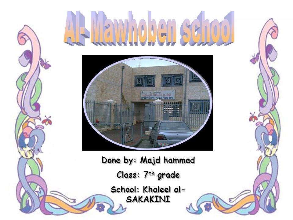 Done by: Majd hammad Class: 7 th grade School: Khaleel al- SAKAKINI Done by: Majd hammad Class: 7 th grade School: Khaleel al- SAKAKINI