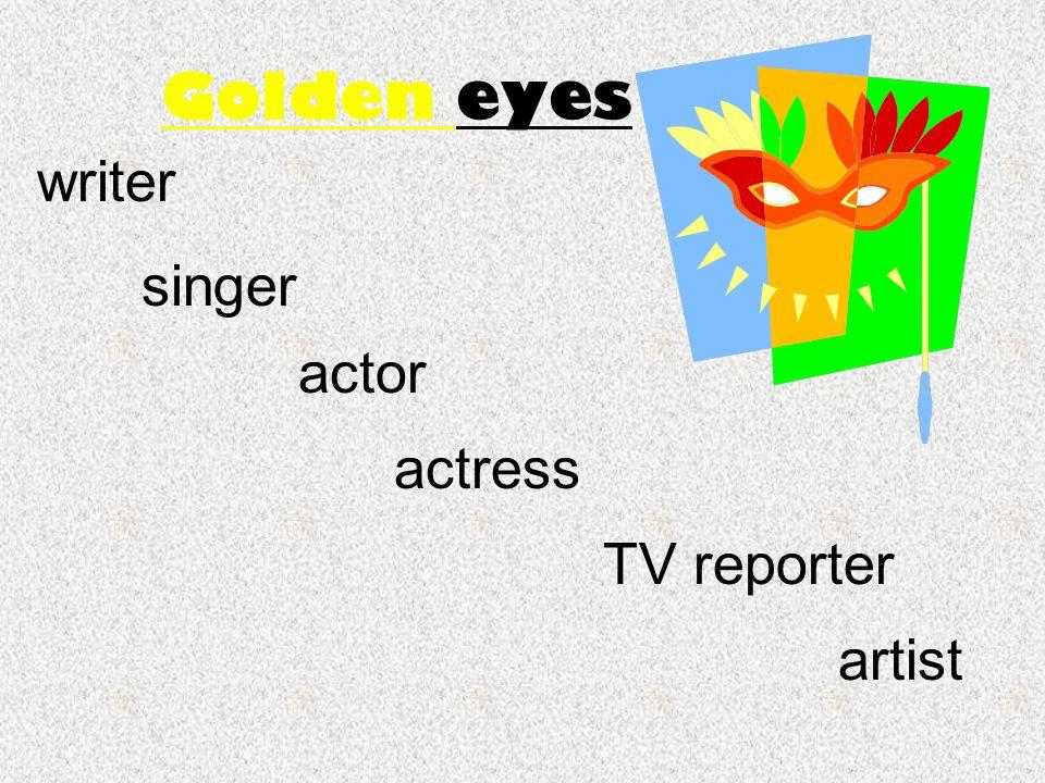 Golden eyes writer singer actor actress TV reporter artist