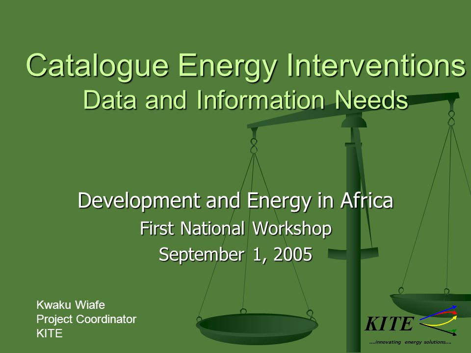 Catalogue Energy Interventions Data and Information Needs Development and Energy in Africa First National Workshop September 1, 2005 ….innovating energy solutions….