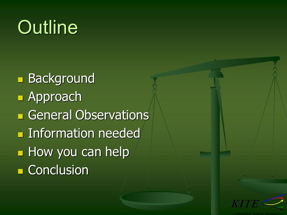 Outline Background Background Approach Approach General Observations General Observations Information needed Information needed How you can help How you can help Conclusion Conclusion ….innovating energy solutions….