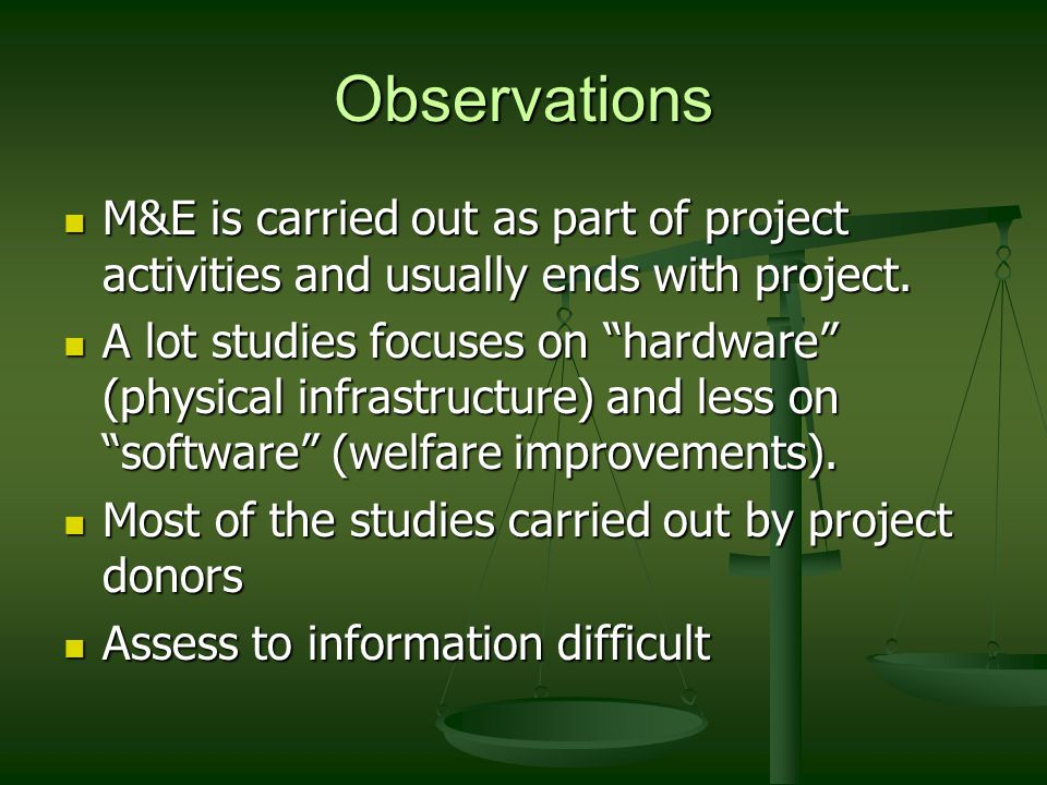 Observations M&E is carried out as part of project activities and usually ends with project.