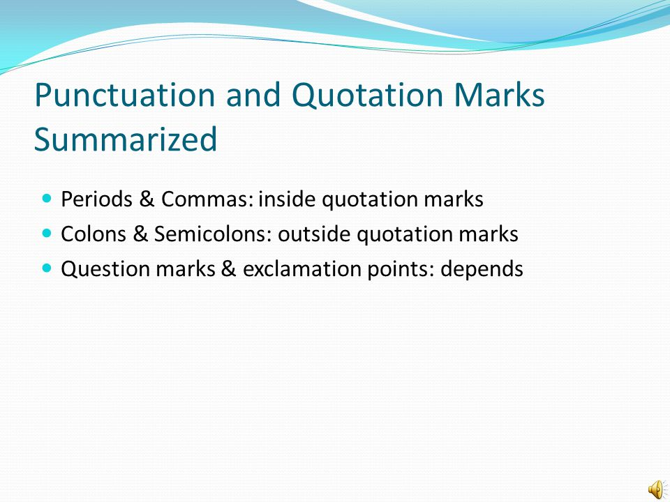 Question Marks & Exclamation Points Rule: place question marks and exclamation points outside the closing quotation marks if the punctuation applies to the whole sentence: Examples: Does Professor Samuel always say to her students, You must try harder .