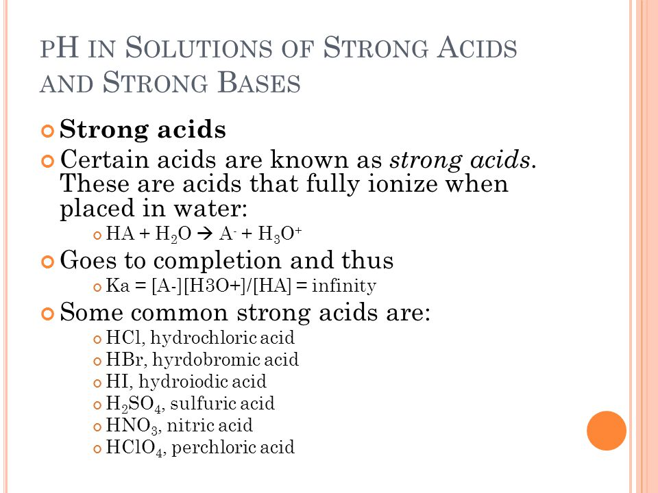 P H IN S OLUTIONS OF S TRONG A CIDS AND S TRONG B ASES Strong acids Certain acids are known as strong acids.