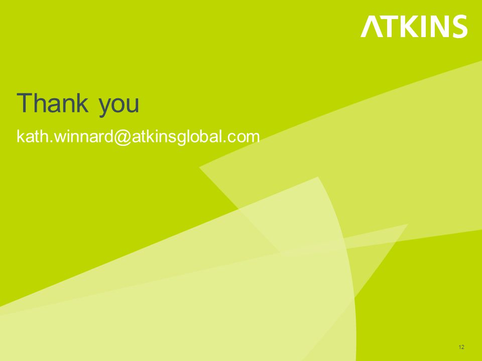 12 Thank you kath.winnard@atkinsglobal.com