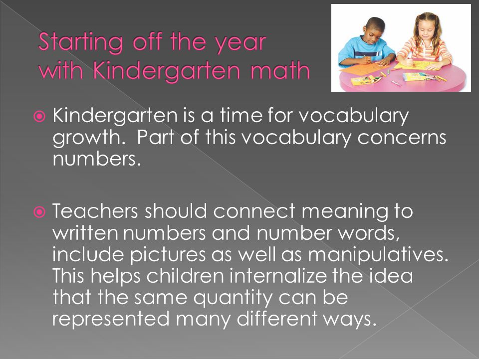 Kindergarten is a time for vocabulary growth. Part of this vocabulary concerns numbers.  Teachers should connect meaning to written numbers and num