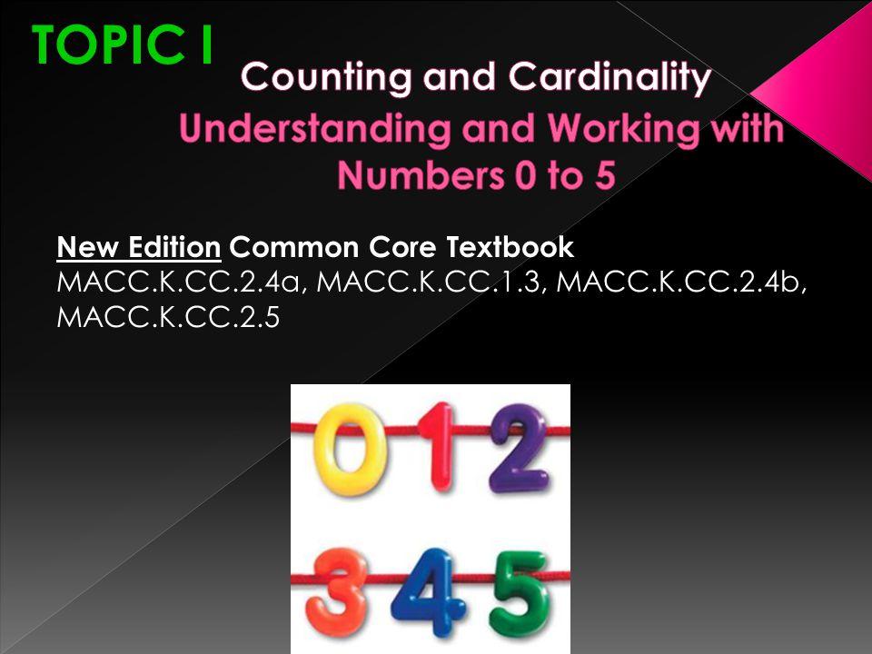 TOPIC I New Edition Common Core Textbook MACC.K.CC.2.4a, MACC.K.CC.1.3, MACC.K.CC.2.4b, MACC.K.CC.2.5