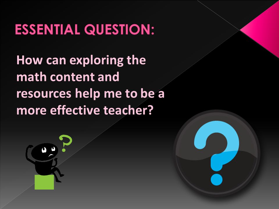 How can exploring the math content and resources help me to be a more effective teacher?