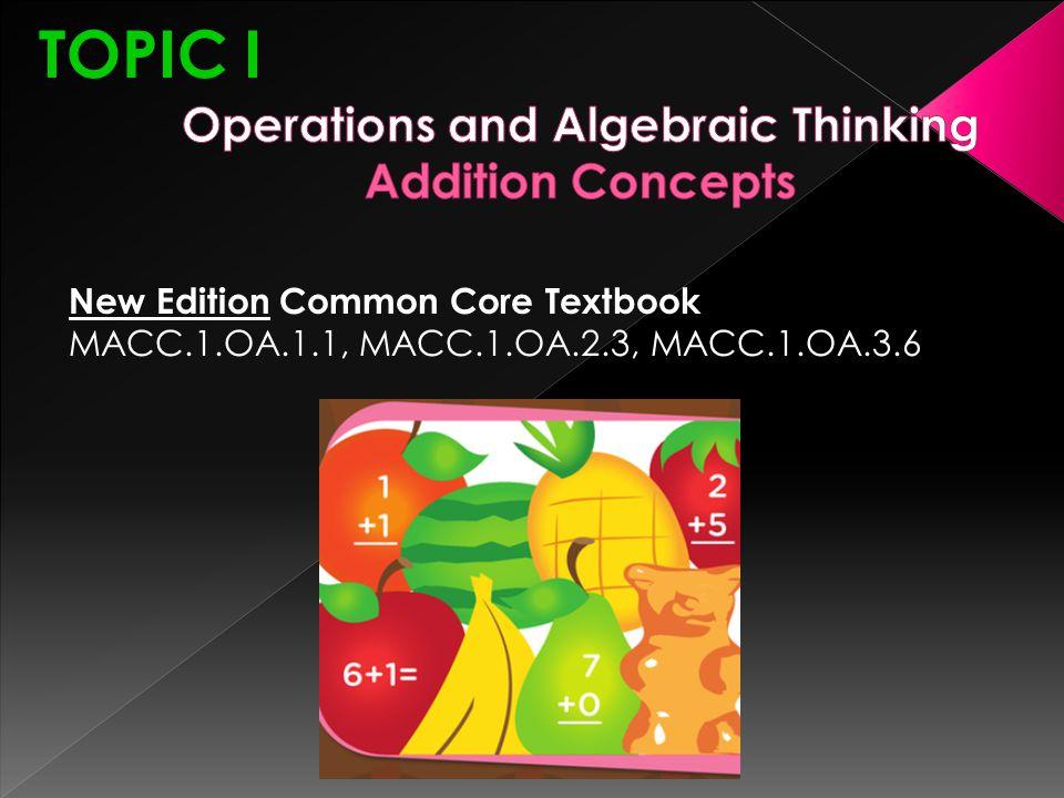 TOPIC I New Edition Common Core Textbook MACC.1.OA.1.1, MACC.1.OA.2.3, MACC.1.OA.3.6