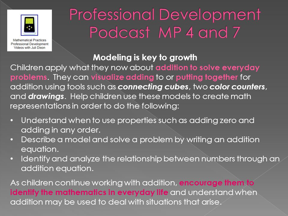 Modeling is key to growth Children apply what they now about addition to solve everyday problems. They can visualize adding to or putting together for