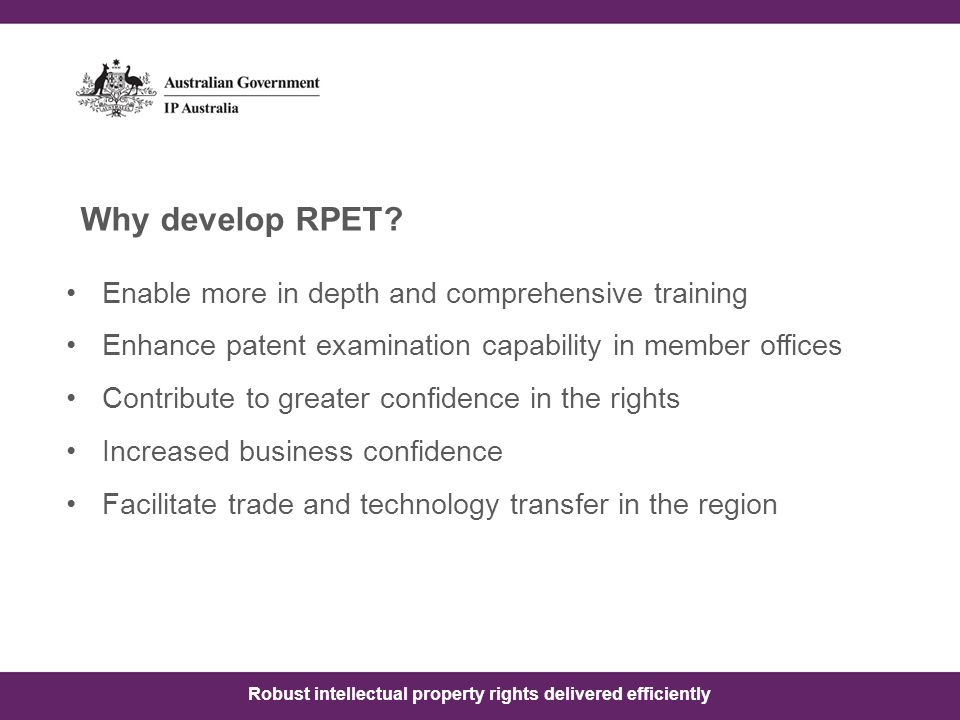 Robust intellectual property rights delivered efficiently Why develop RPET.