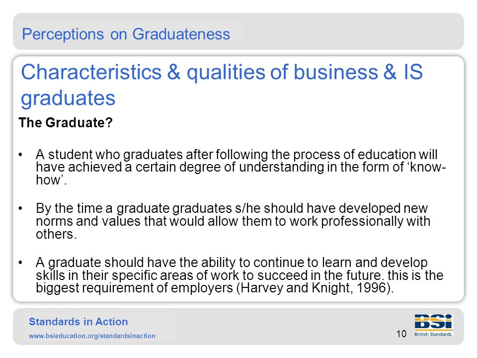 Standards in Action www.bsieducation.org/standardsinaction Characteristics & qualities of business & IS graduates The Graduate.