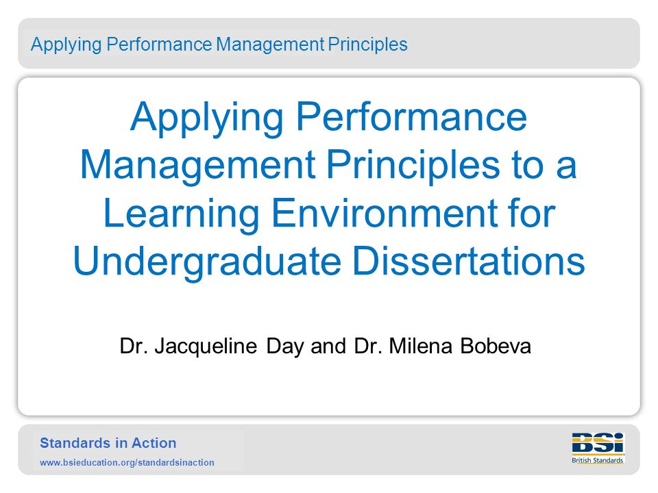Standards in Action www.bsieducation.org/standardsinaction Applying Performance Management Principles to a Learning Environment for Undergraduate Dissertations Dr.
