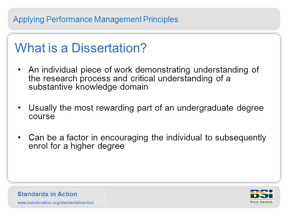 Standards in Action www.bsieducation.org/standardsinaction What is a Dissertation? An individual piece of work demonstrating understanding of the rese
