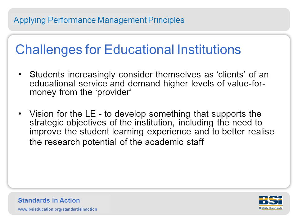 Standards in Action www.bsieducation.org/standardsinaction The General Design of the LE Took into consideration 1.The Existing Situation 2.The Design of the LE Applying Performance Management Principles