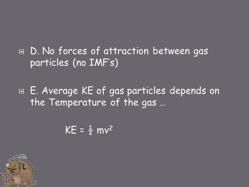  D.No forces of attraction between gas particles (no IMF's)  E.