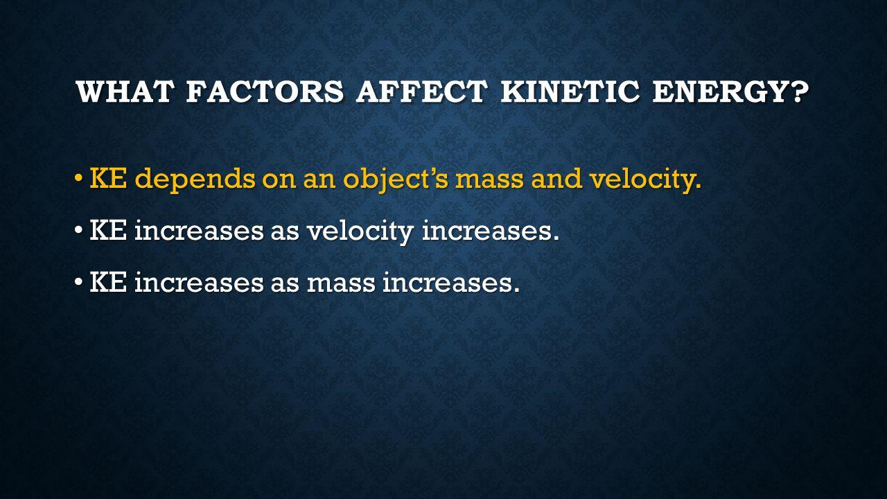 CALCULATING KE KE = ½ x mass x velocity 2 KE = ½ x mass x velocity 2 Example: Example: A 1350kg car travels at 12m/s.