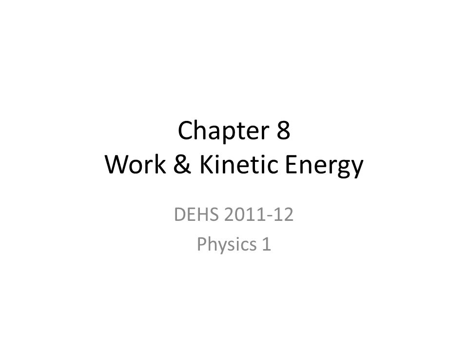 Chapter 8 Work & Kinetic Energy DEHS 2011-12 Physics 1