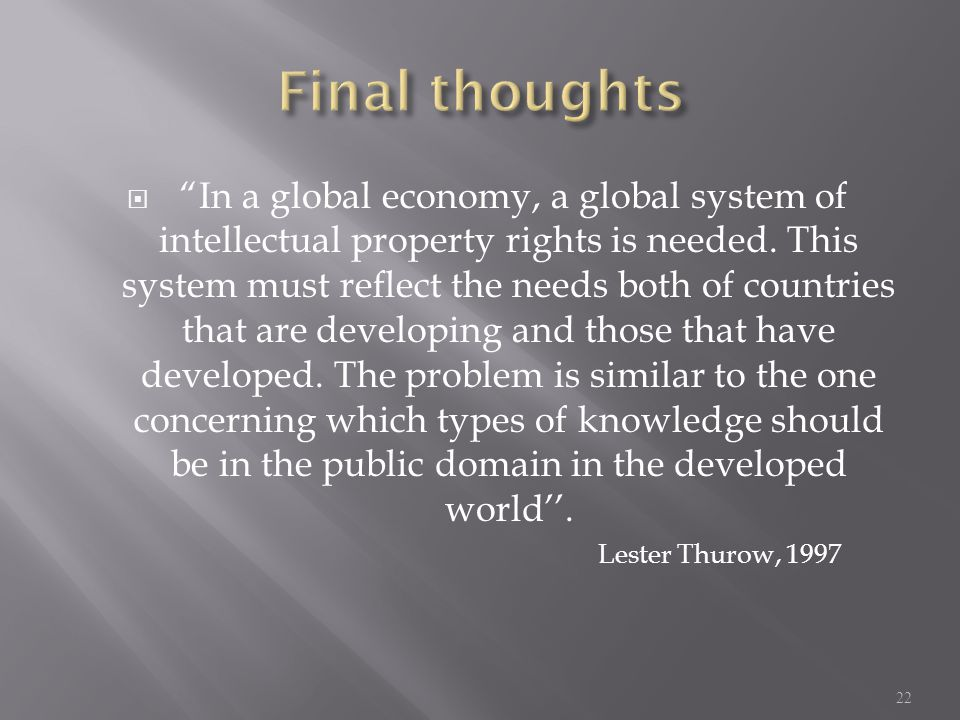  In a global economy, a global system of intellectual property rights is needed.