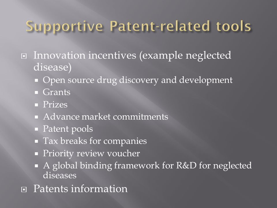  Innovation incentives (example neglected disease)  Open source drug discovery and development  Grants  Prizes  Advance market commitments  Pate