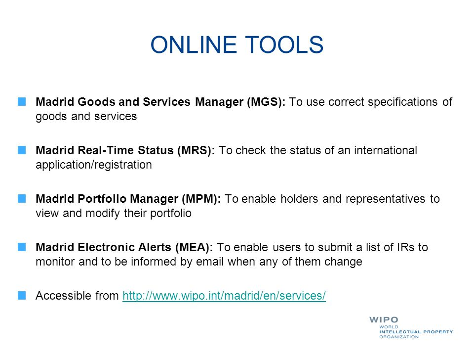 ONLINE TOOLS Madrid Goods and Services Manager (MGS): To use correct specifications of goods and services Madrid Real-Time Status (MRS): To check the