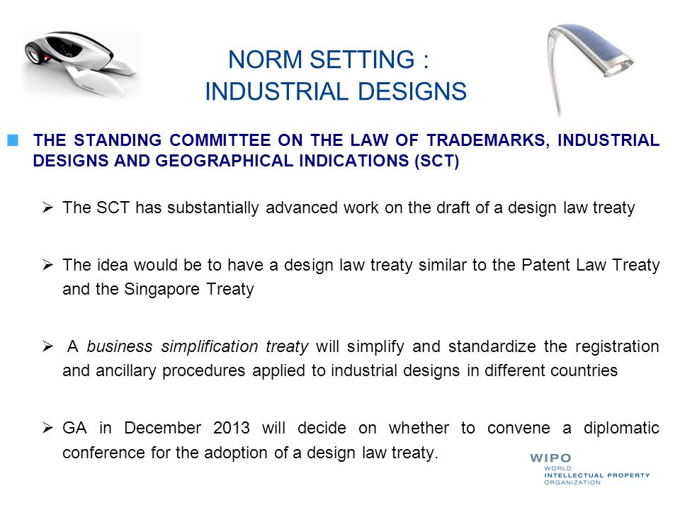 NORM SETTING : INDUSTRIAL DESIGNS THE STANDING COMMITTEE ON THE LAW OF TRADEMARKS, INDUSTRIAL DESIGNS AND GEOGRAPHICAL INDICATIONS (SCT )  The SCT ha