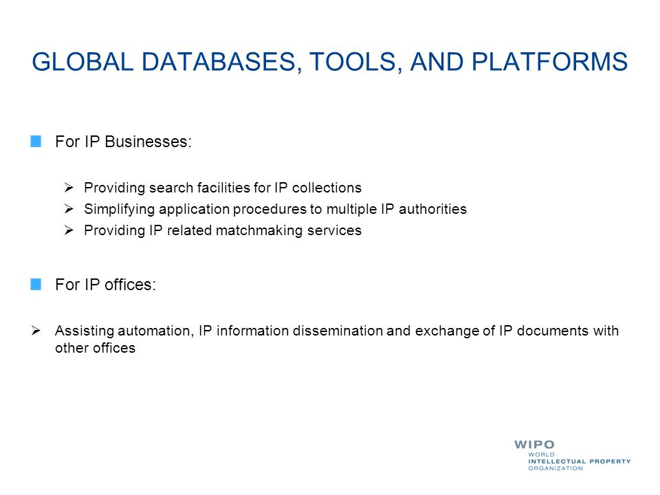 GLOBAL DATABASES, TOOLS, AND PLATFORMS For IP Businesses:  Providing search facilities for IP collections  Simplifying application procedures to mul