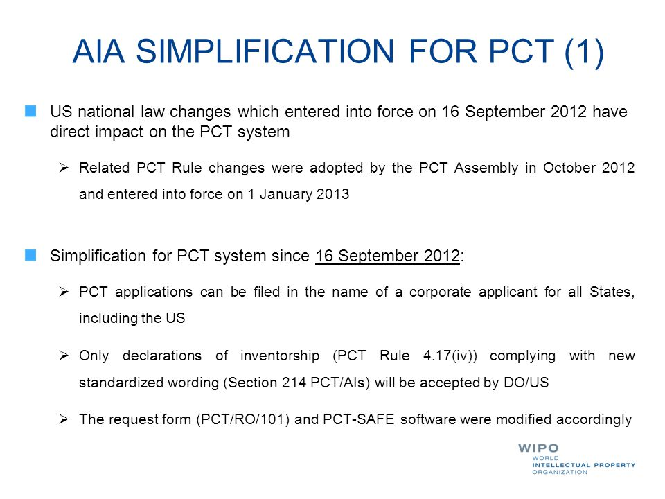 AIA SIMPLIFICATION FOR PCT (1) US national law changes which entered into force on 16 September 2012 have direct impact on the PCT system  Related PC