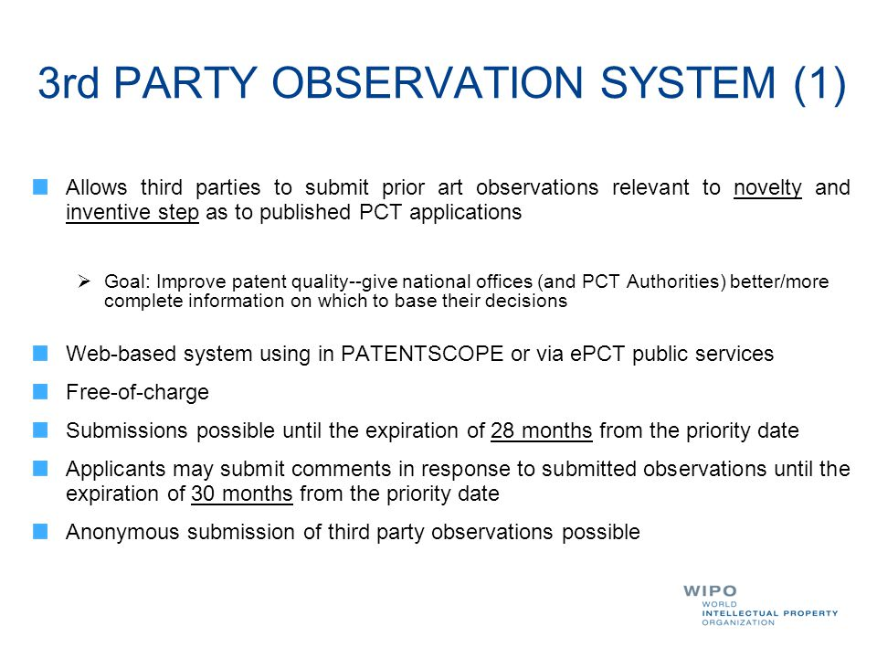 3rd PARTY OBSERVATION SYSTEM (1) Allows third parties to submit prior art observations relevant to novelty and inventive step as to published PCT appl