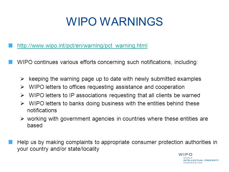 WIPO WARNINGS http://www.wipo.int/pct/en/warning/pct_warning.html WIPO continues various efforts concerning such notifications, including:  keeping t