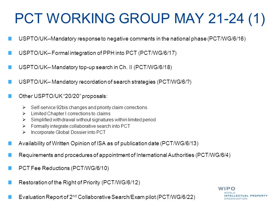 PCT WORKING GROUP MAY 21-24 (1) USPTO/UK--Mandatory response to negative comments in the national phase (PCT/WG/6/16) USPTO/UK-- Formal integration of