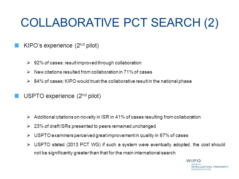 COLLABORATIVE PCT SEARCH (2) KIPO's experience (2 nd pilot)  92% of cases: result improved through collaboration  New citations resulted from collab
