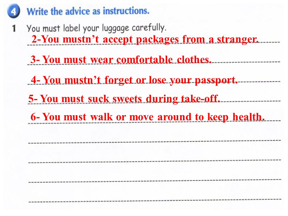 2-You mustn't accept packages from a stranger. 3- You must wear comfortable clothes.